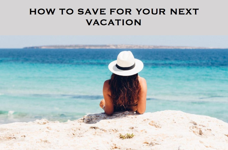 How to Save for Your Next Vacation